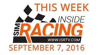 This Week Inside Sim Racing - September 7, 2016