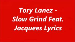 Tory Lanez - Slow Grind Feat. Jacquees (Lyrics)