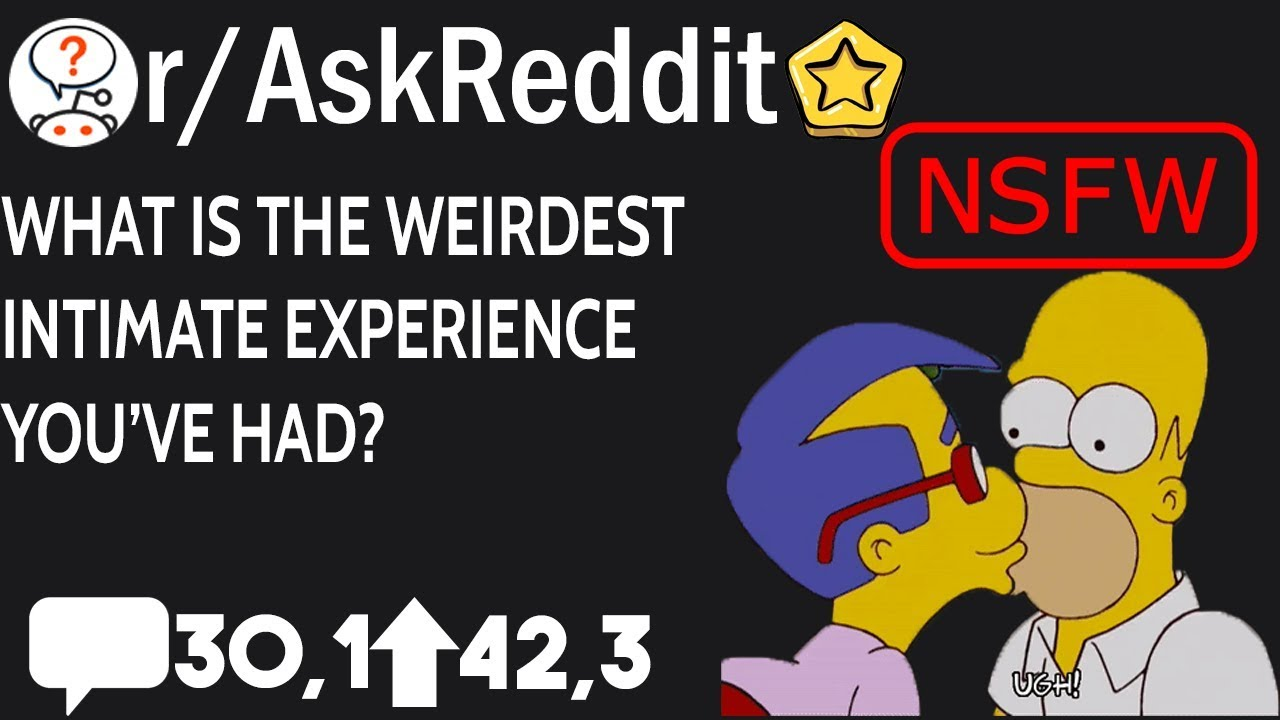 People of Reddit, What is the weirdest intimate experience