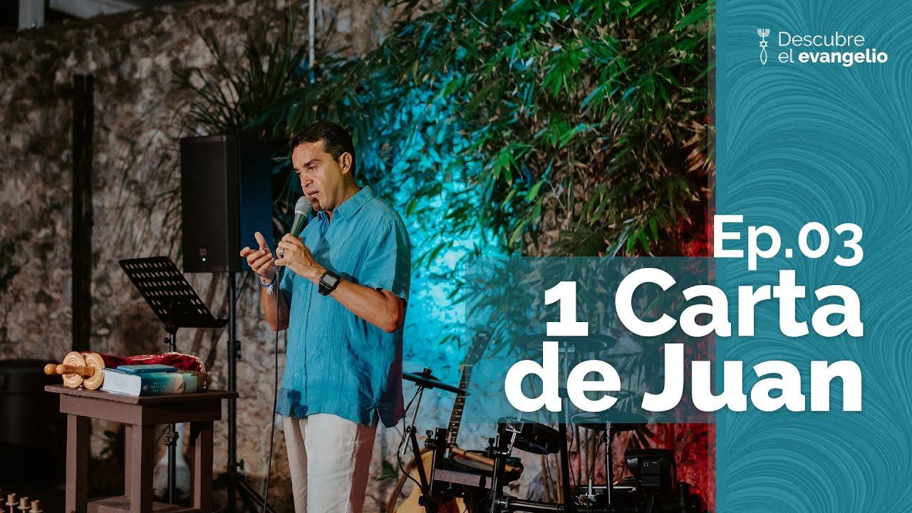 1 Carta de Juan Ep.03 I  Descubre el evangelio