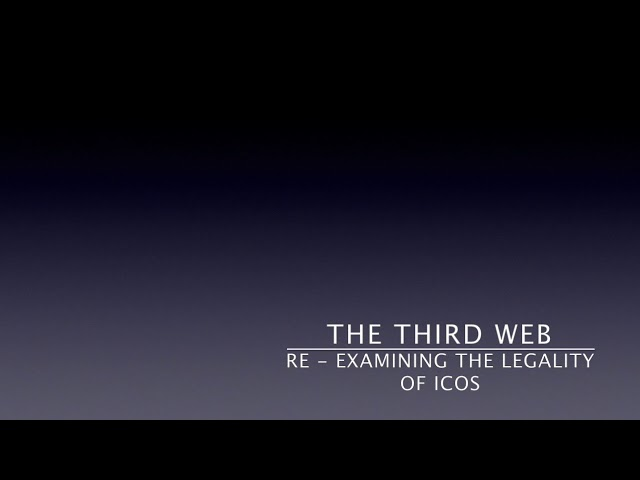 The Third Web:   Re - Examining The Legality Of ICOs