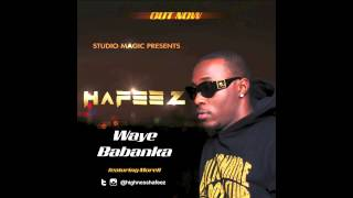 Hafeez ft Morell - Waye Babanka (Prod. Studio Magic)