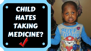 WHAT TO DO WHEN YOUR CHILD HATES MEDICINE