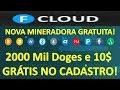 Faucet Cloud - Mineração nas nuvens dando 2000 Mil Doges e 10$ GRÁTIS no cadastro! Melhor que EOBOT!