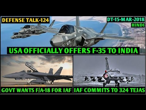 Indian Defence News:IAF commits to 324 Tejas,US offer F35 to India,Govt wantsF/A-18 for IAF,Hindi