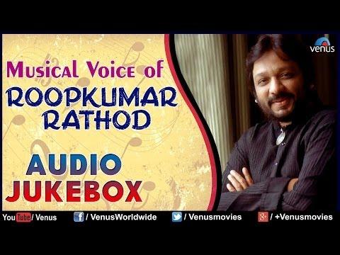 "Musical Voice Of ""Roopkumar Rathod"" | Audio Jukebox"