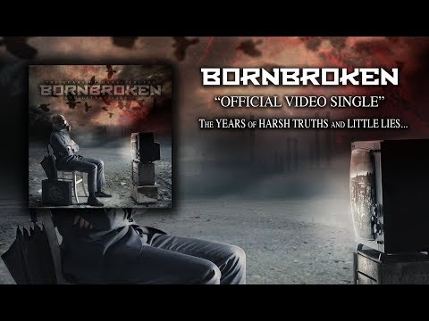 BornBroken - The Years of Harsh Truths and Little Lies - (OFFICIAL VIDEO SINGLE)
