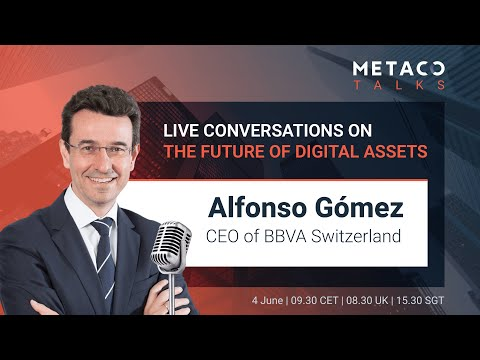 Laying the foundations for Finance 3.0, w/ Alfonso GOMEZ, CEO of BBVA Switzerland [METACO TALKS #15]