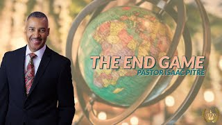 The End Game | Pastor Isaac Pitre
