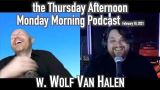 the Thursday Afternoon Monday Morning Podcast 2-18-21 w. @Mammoth WVH
