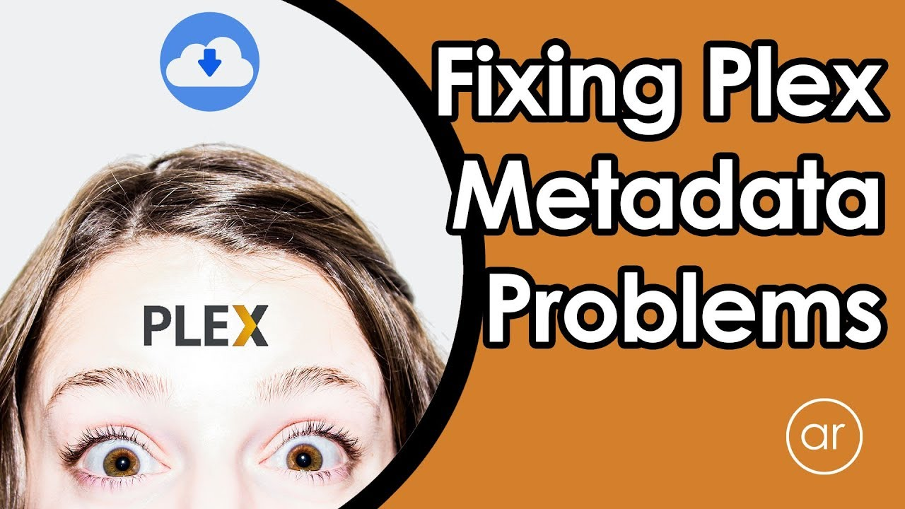 How to Fix Plex Metadata / Agent Download Problems