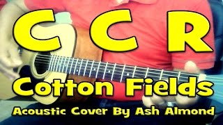 ♪♫ Cotton Fields - Creedence Clearwater Revival (CCR) - Acoustic Guitar Cover by Ash Almond