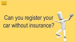 Can You Register Your Car Without Insurance?