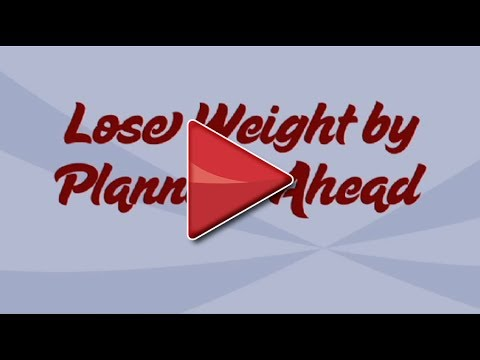 Lose Weight by Planning Ahead