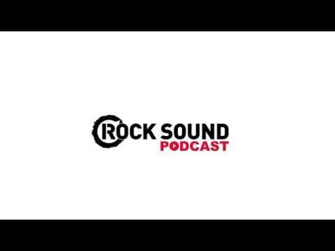 Rock Sound Podcast #007 - Don Broco + ROAM