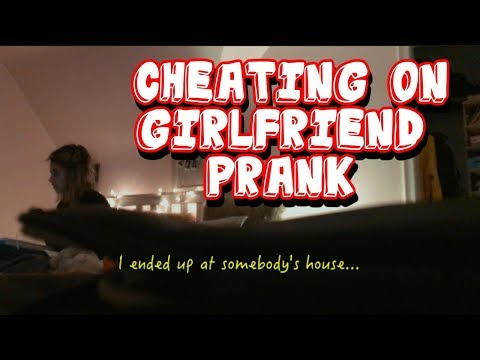 CHEATING PRANK ON GIRLFRIEND (gone wrong?)
