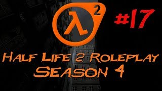 Let's Play Half Life 2 Roleplay - Part 17 - Beyond The City Center