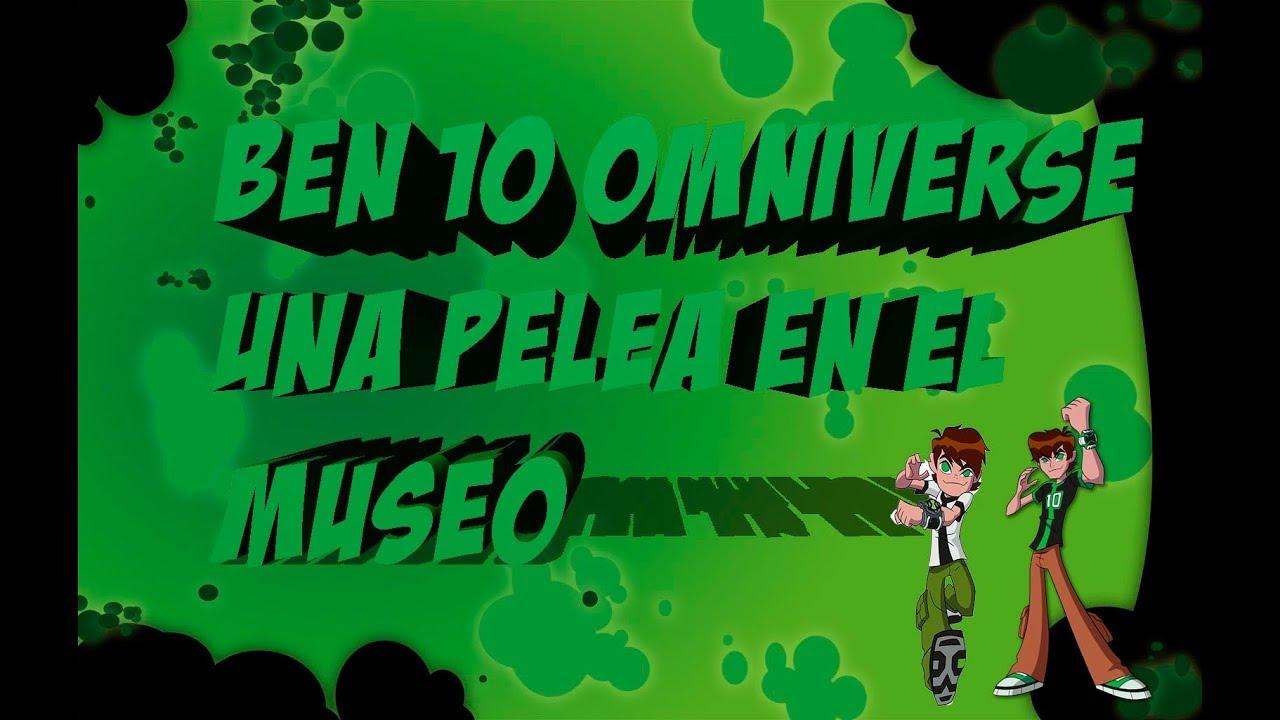 Ben 10 Omniverse - Un Pelea en el Museo