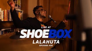 Lalahuta Live at Shoebox Sessions | Shoebox #56