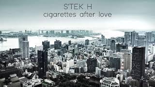 S'tek H - Cigarettes After Love (Original Mix)