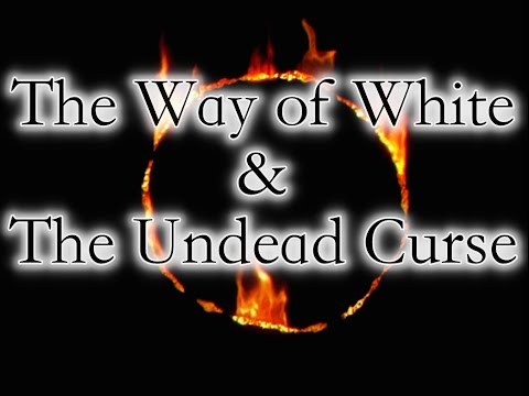 Rediscover Dark Souls Lore: The Way of White & The Undead Curse