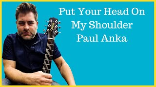"How to play ""Put your head on my shoulders"" by Paul Anka on acoustic guitar"
