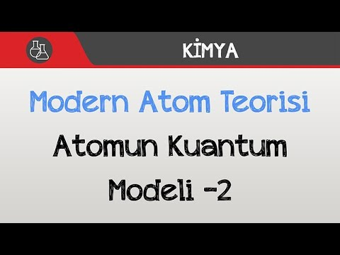 Modern Atom Teorisi - Atomun Kuantum Modeli -2