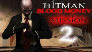 Hitman Blood Money Прохождение миссия 2