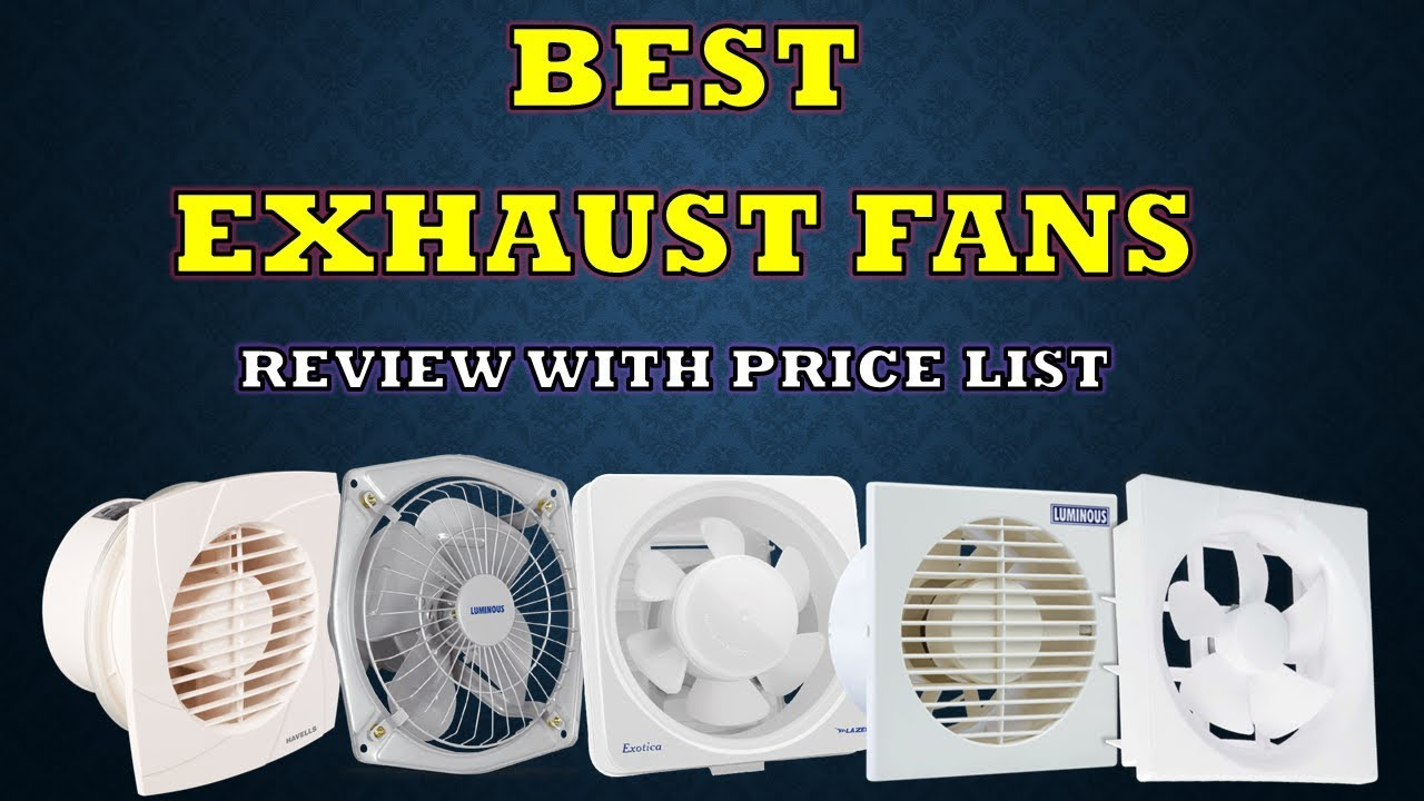 Best Exhaust Fans For Home Kitchen Bathroom Full Review Price List 2019