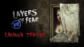 Layers of Fear VR - Launch Trailer
