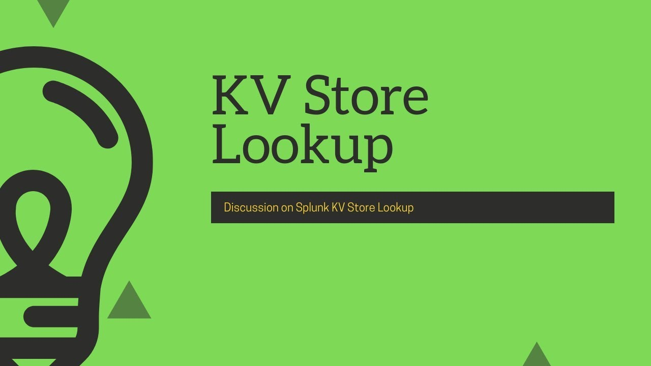 Splunk Lookups : Lookups fundamentals & detail discussion on KV Store  Lookups