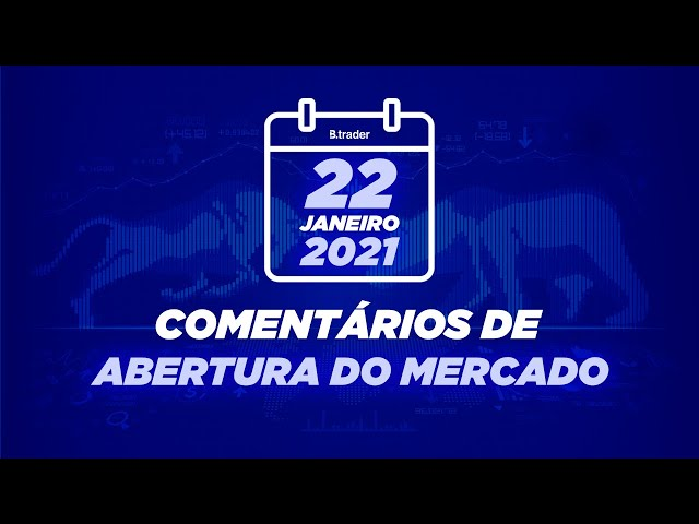 🔴 COMENTÁRIO ABERTURA DE MERCADO  AO VIVO   22/01/2021   B. Trader