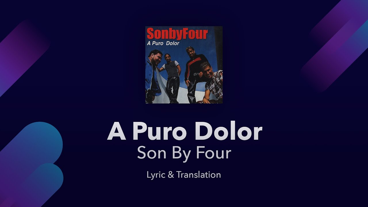 Son By Four A Puro Dolor Lyrics English And Spanish Translation