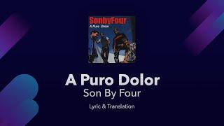 Son By Four - A Puro Dolor Lyrics English and Spanish - Translation