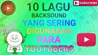 10 Lagu Backsound Yang Sering Di Gunakan Para YouTubers | No Copyright Sounds