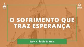O Sofrimento Que Traz Esperança - Rev. Leandro de Almeida Pinheiro - Conexão com Deus - 31/08/2020