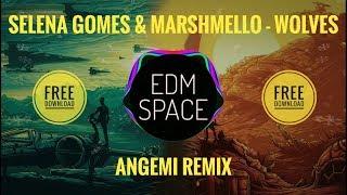 Selena Gomez & Marshmello - Wolves (ANGEMI Remix) [FREE DOWNLOAD]