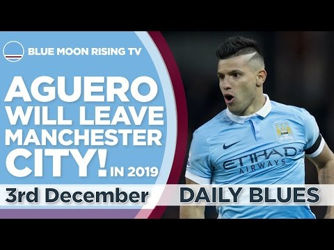 SERGIO AGUERO WILL LEAVE MANCHESTER CITY..IN 2019! | The Daily Blues
