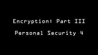 Encryption Part III: Personal Security 4