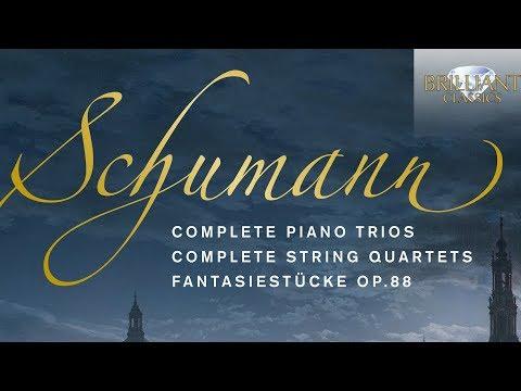 Schumann: Complete Piano Trios, Complete String Quartets, Fantasiestücke Op.88