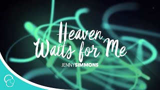 Jenny Simmons - Heaven Waits for Me (Lyrics)