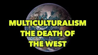 Multiculturalism: The Death of the West