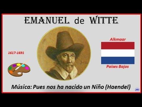 Witte, Emanuel (1617-1691) Alkmaar (Países Bajos) Música: Nos ha nacido un niño (Haendel)