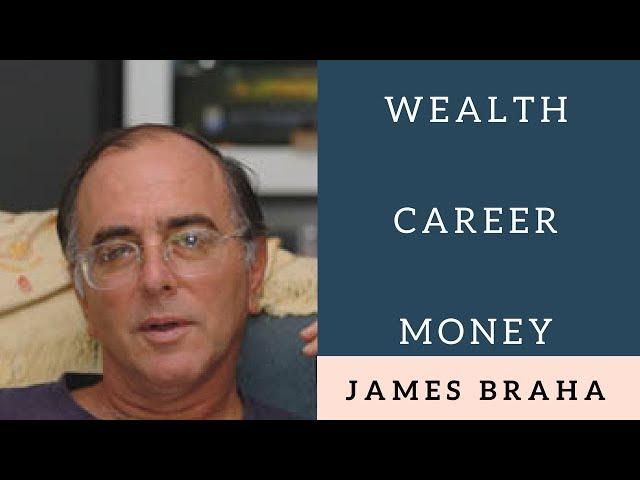 WEALTH, CAREER & MONEY - JAMES BRAHA
