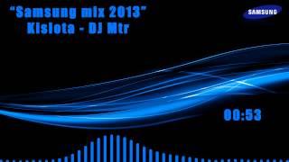 Samsung Mix 2013 / Kislota - DJ Mtr