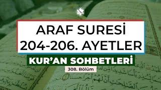 Kur'an Sohbetleri | ARAF SURESİ 204-206. AYETLER