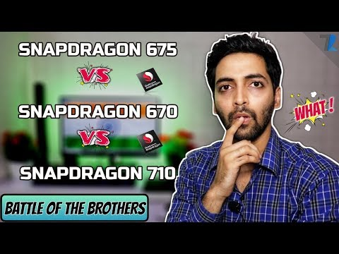 Qualcomm Snapdragon 675 vs Snapdragon 670 vs Snapdragon 710 | Which Is Better??