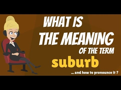 What is SUBURB? What does SUBURB mean? SUBURB meaning, definition & explanation