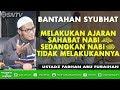 Ustadz Farhan Abu Furaihan [MEMBANTAH SYUBHAT - Sahabat melakukan, sedangkan Nabi tidak Melakukannya