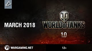 World of Tanks 1.0 - March 2018: Gameplay Trailer